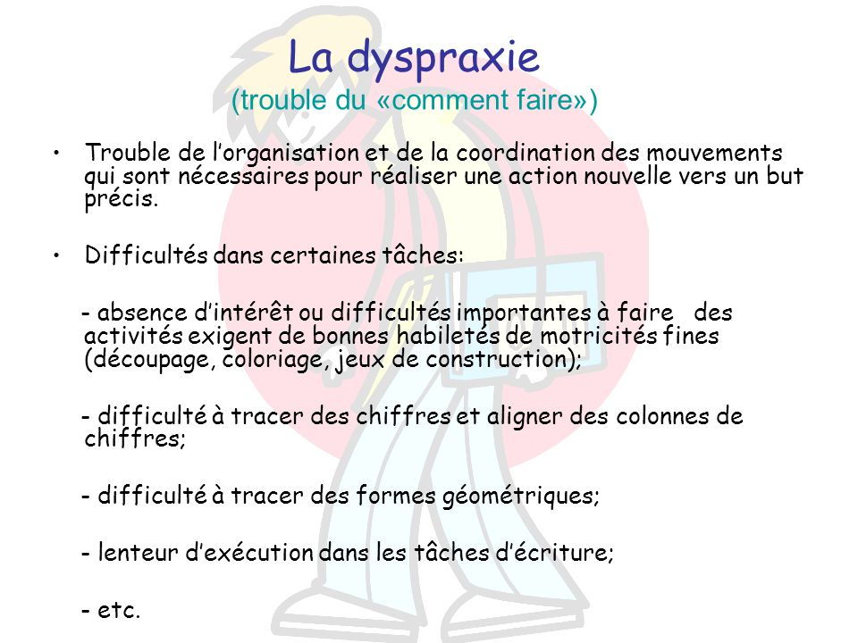 La dyspraxie (trouble du «comment faire»)