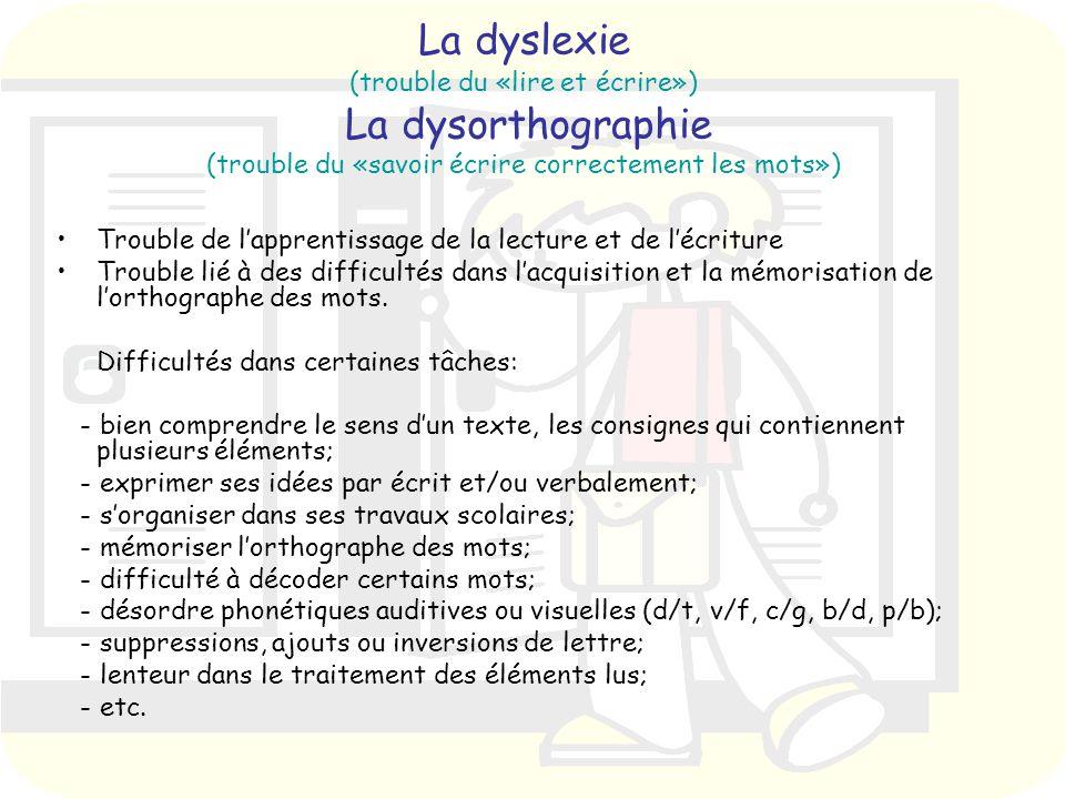 La dyslexie (trouble du «lire et écrire») La dysorthographie (trouble du «savoir écrire correctement les mots»)
