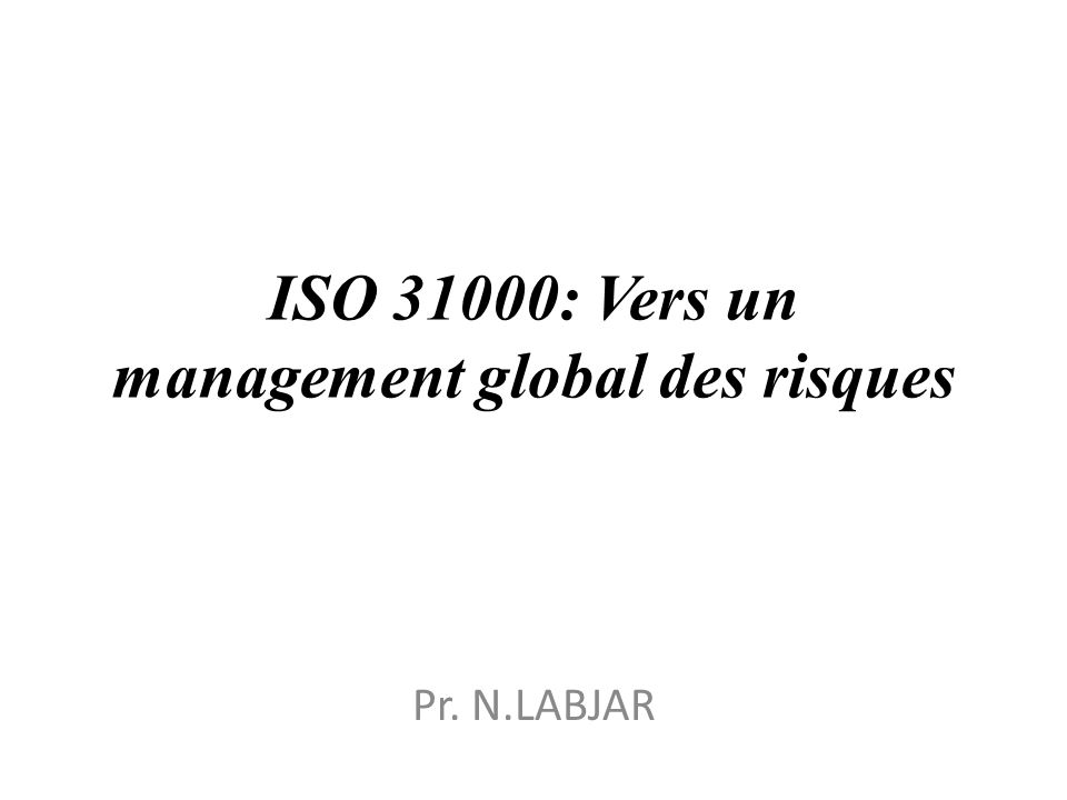 ISO 31000: Vers un management global des risques