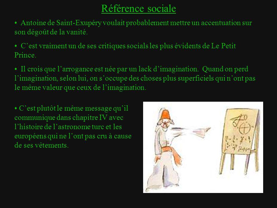 Référence sociale Antoine de Saint-Exupéry voulait probablement mettre un accentuation sur son dégoût de la vanité.