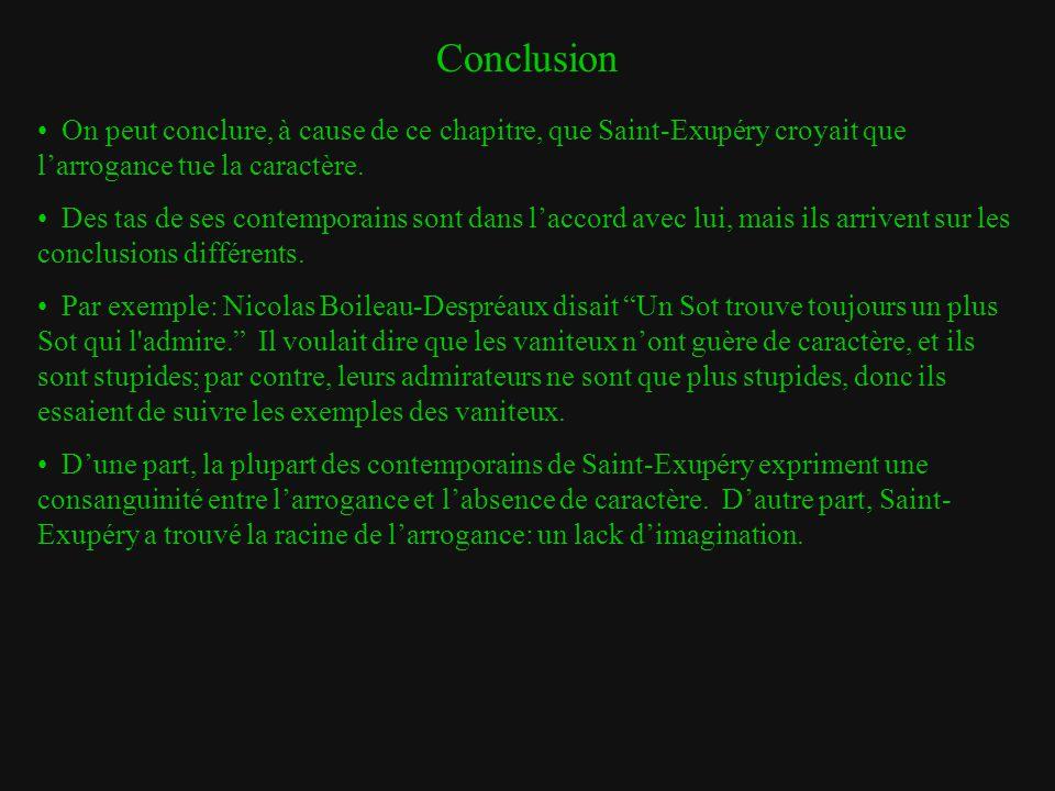Conclusion On peut conclure, à cause de ce chapitre, que Saint-Exupéry croyait que l'arrogance tue la caractère.