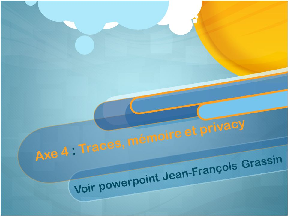 Axe 4 : Traces, mémoire et privacy