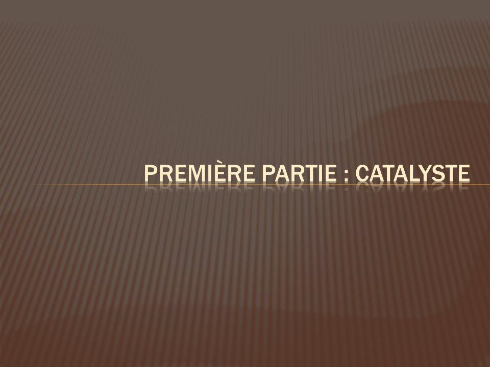 Première partie : catalyste