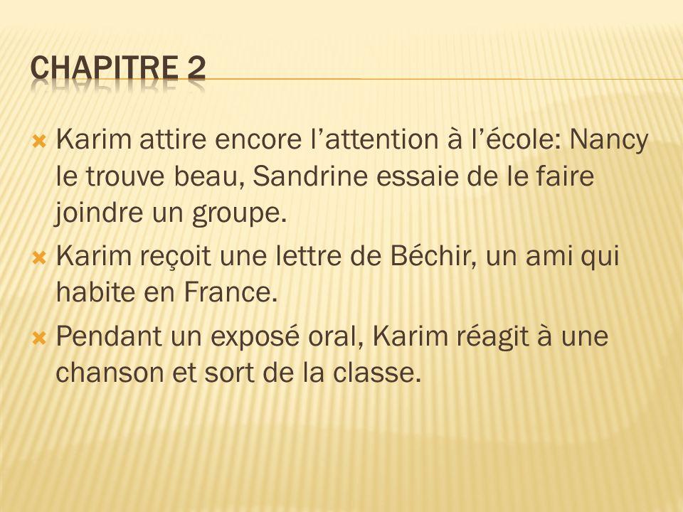 Chapitre 2 Karim attire encore l'attention à l'école: Nancy le trouve beau, Sandrine essaie de le faire joindre un groupe.