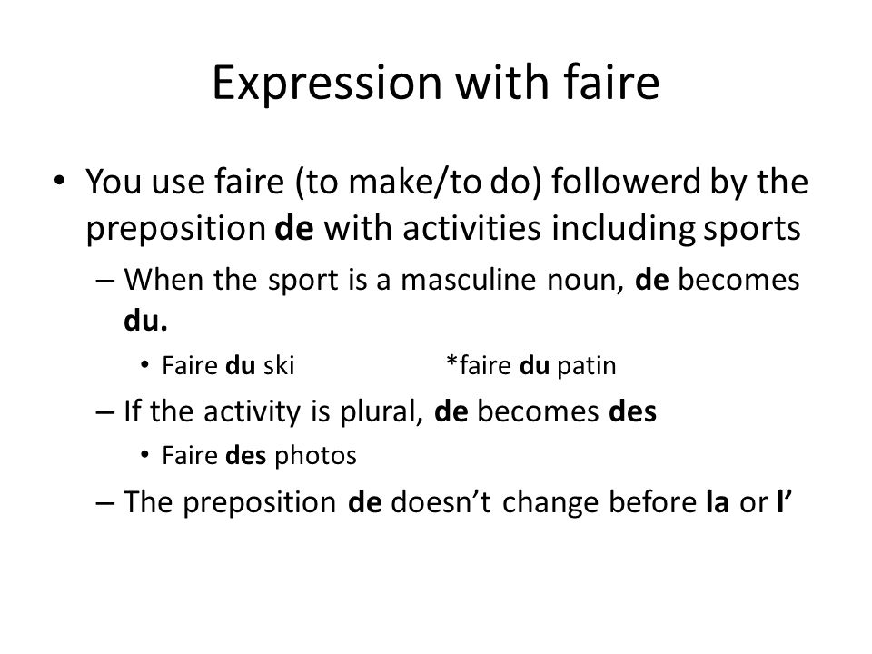 Expression with faire You use faire (to make/to do) followerd by the preposition de with activities including sports.