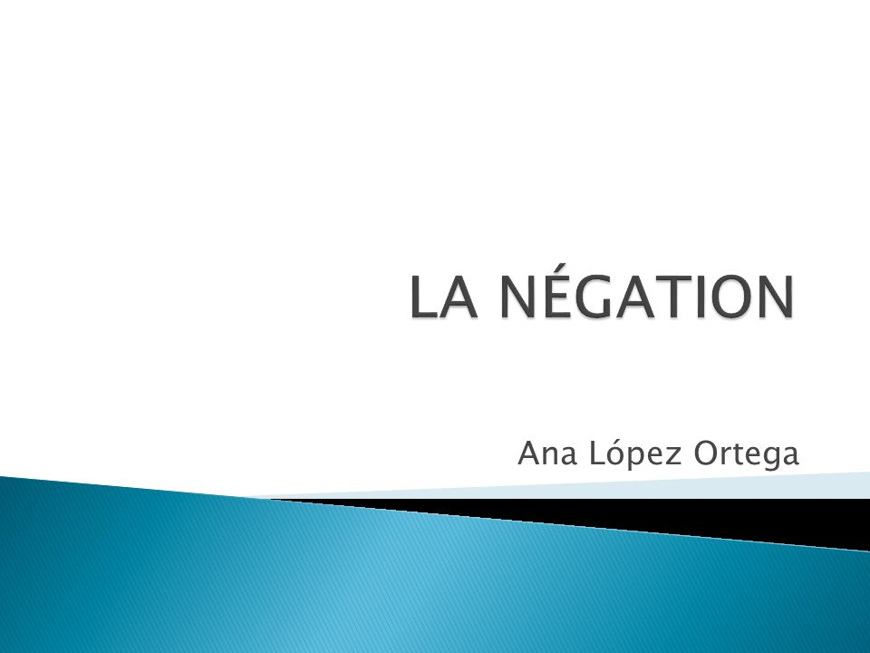 LA NÉGATION Ana López Ortega