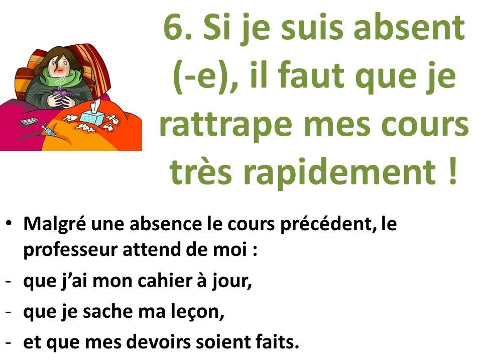 6. Si je suis absent (-e), il faut que je rattrape mes cours très rapidement !