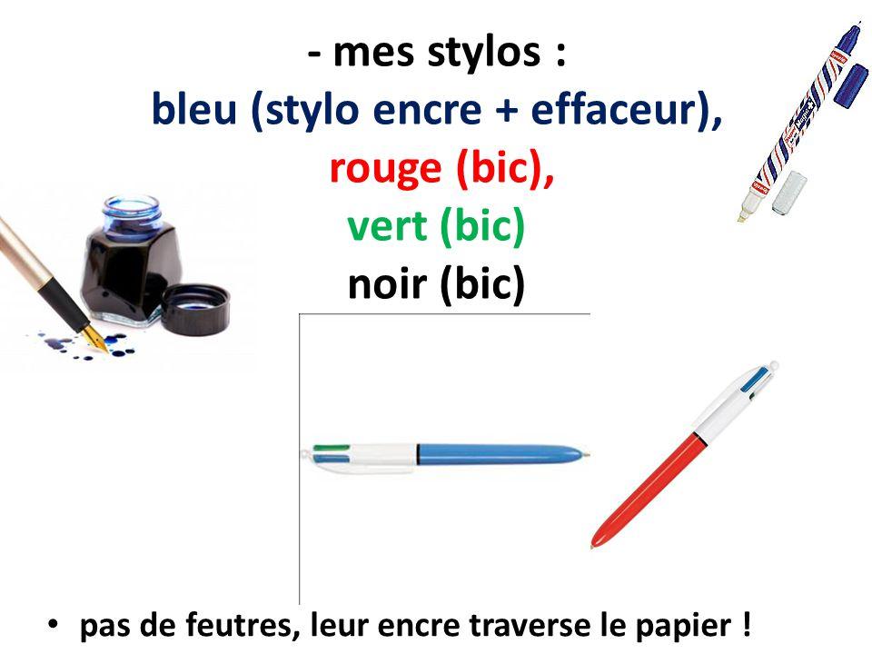 - mes stylos : bleu (stylo encre + effaceur), rouge (bic), vert (bic) noir (bic)