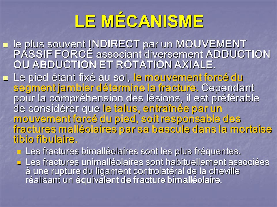 LE MÉCANISME le plus souvent INDIRECT par un MOUVEMENT PASSIF FORCÉ associant diversement ADDUCTION OU ABDUCTION ET ROTATION AXIALE.