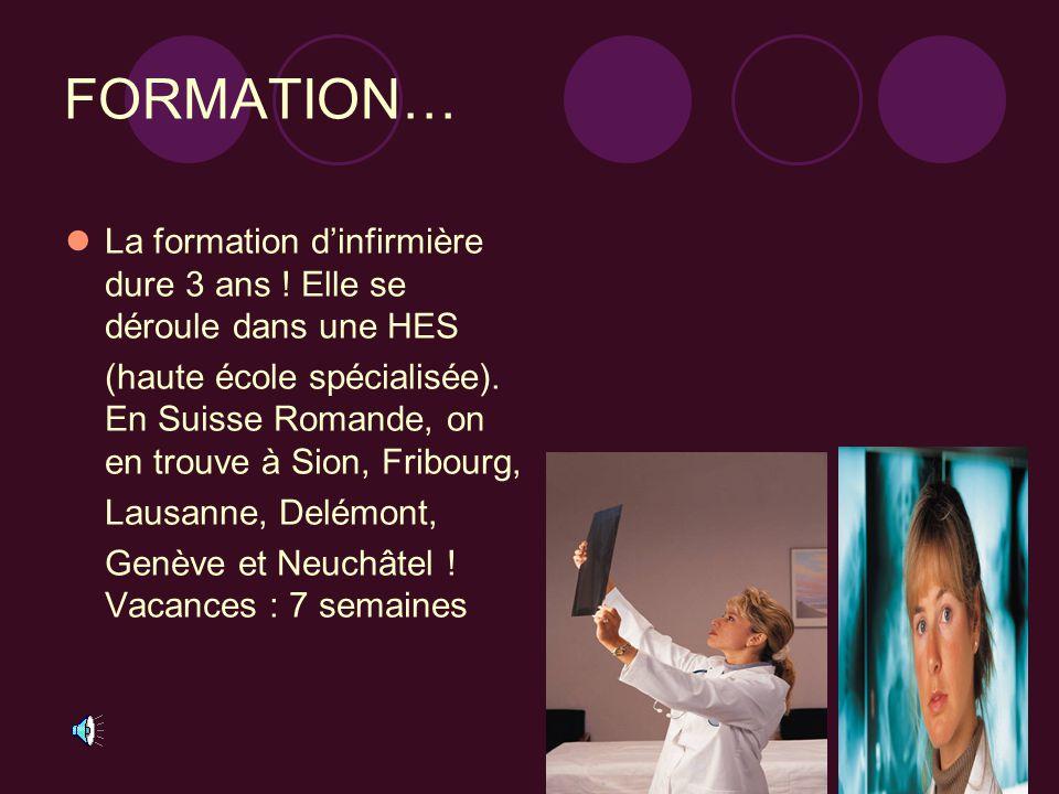 FORMATION… La formation d'infirmière dure 3 ans ! Elle se déroule dans une HES.