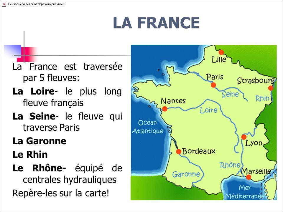 LA FRANCE La France est traversée par 5 fleuves: