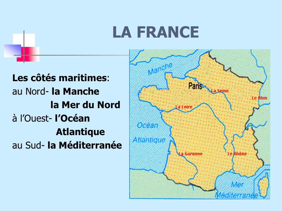 LA FRANCE Les côtés maritimes: au Nord- la Manche la Mer du Nord