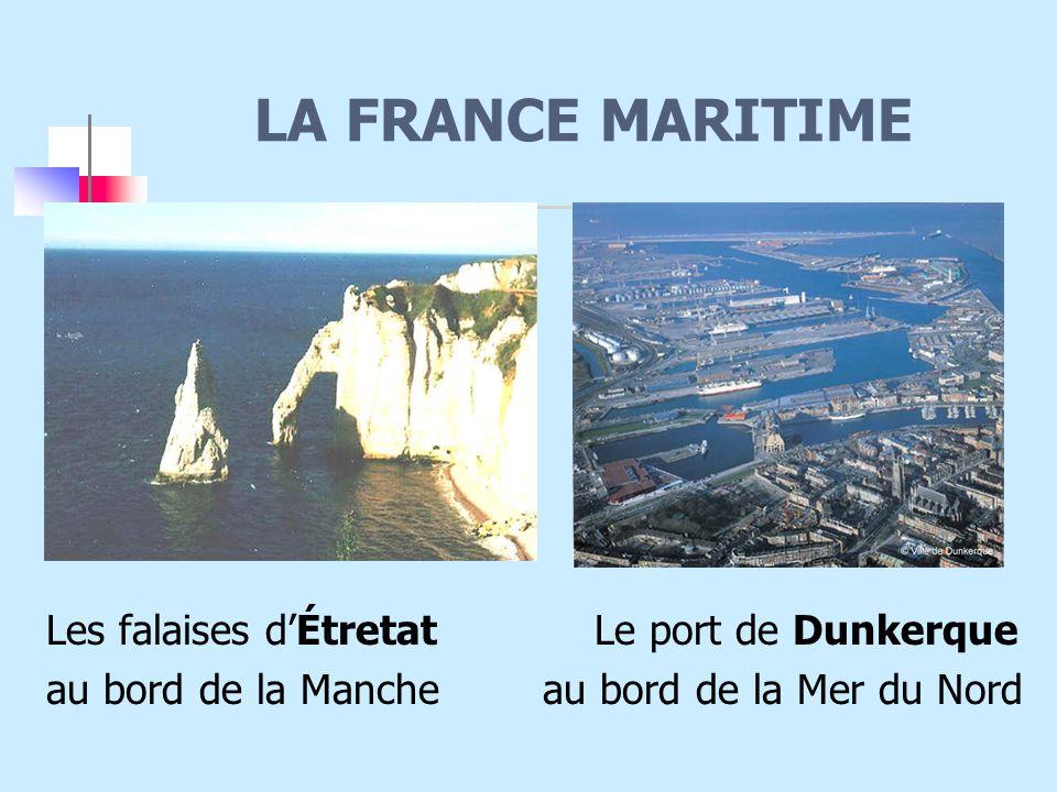 LA FRANCE MARITIME Les falaises d'Étretat Le port de Dunkerque