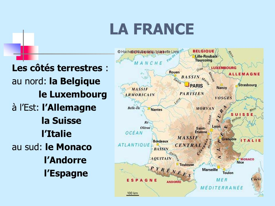 LA FRANCE Les côtés terrestres : au nord: la Belgique le Luxembourg