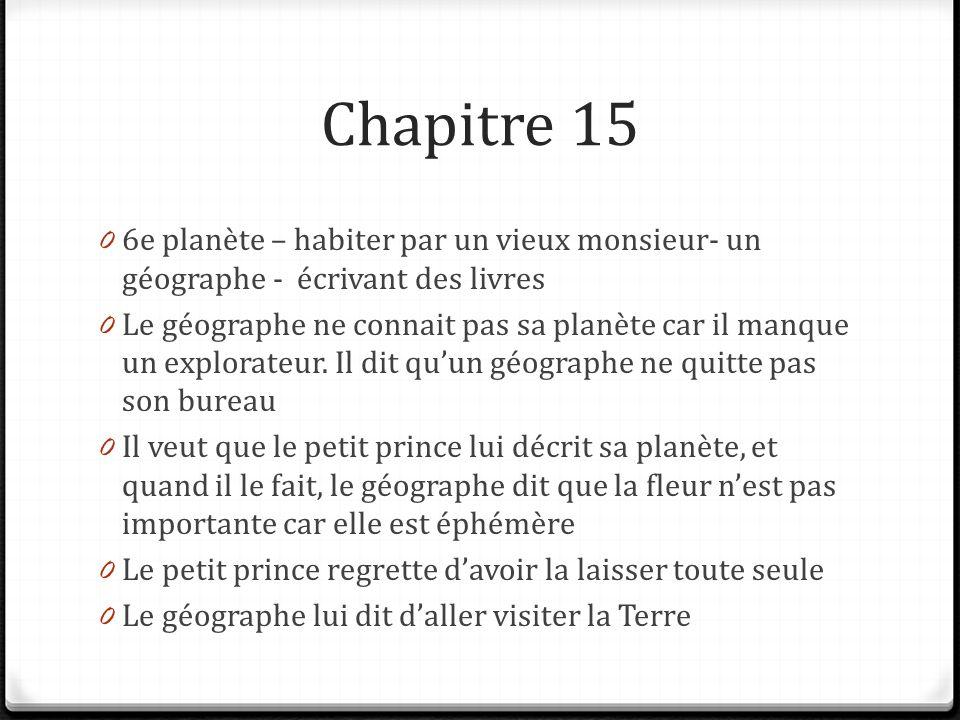 Chapitre 15 6e planète – habiter par un vieux monsieur- un géographe - écrivant des livres.