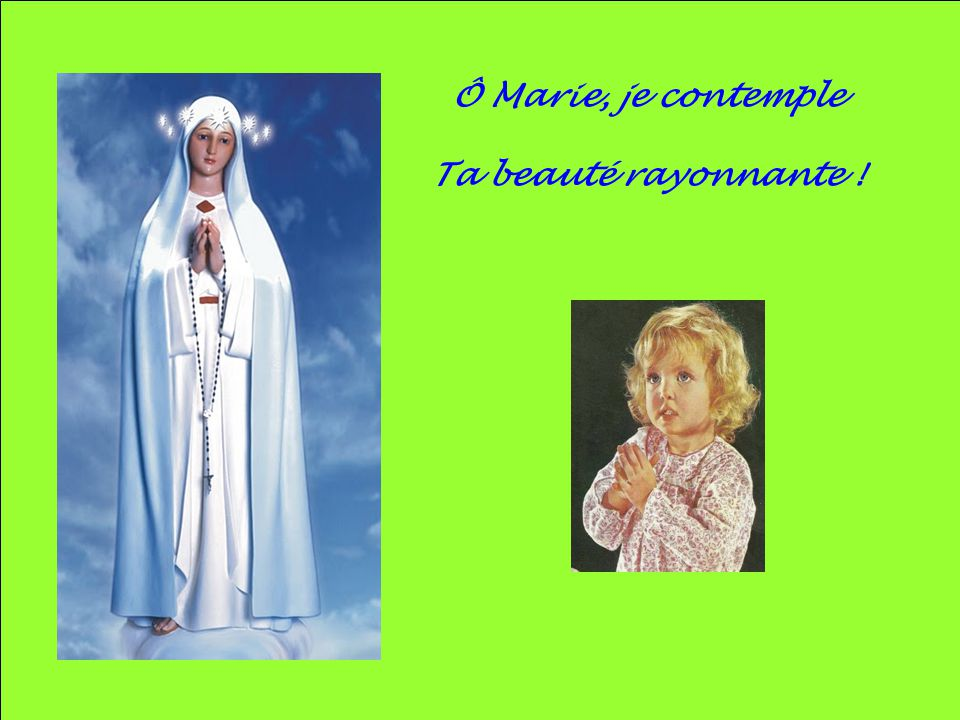 Ô Marie, je contemple Ta beauté rayonnante !