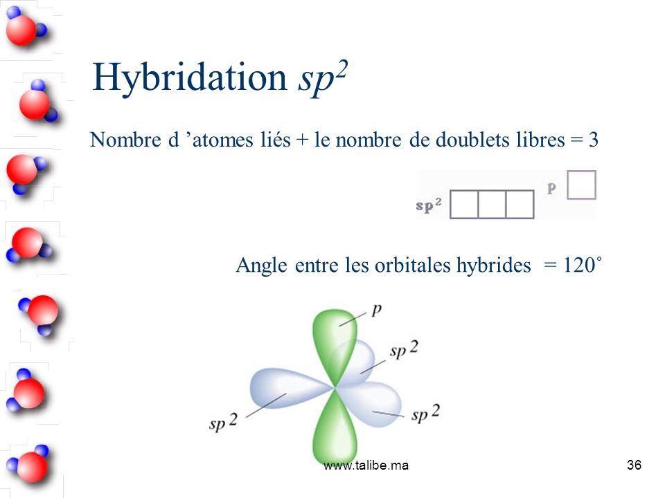 Hybridation sp2 Nombre d 'atomes liés + le nombre de doublets libres = 3. Angle entre les orbitales hybrides = 120˚