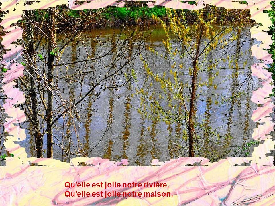 Qu elle est jolie notre rivière, Qu elle est jolie notre maison,