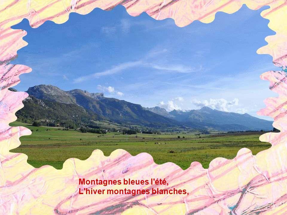 Montagnes bleues l été, L hiver montagnes blanches,