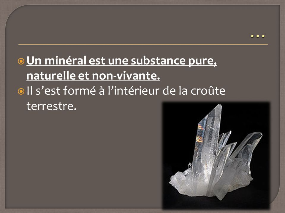… Un minéral est une substance pure, naturelle et non-vivante.