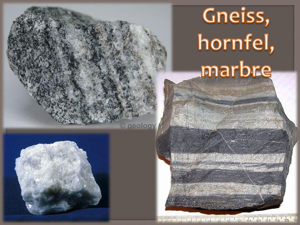 Gneiss, hornfel, marbre
