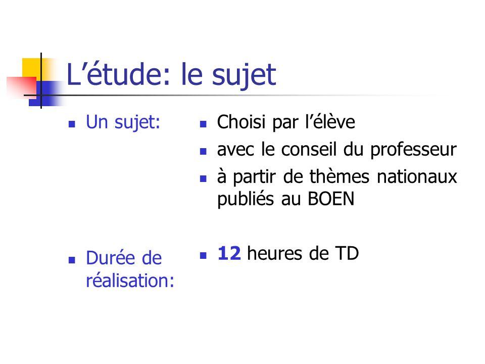 L'étude: le sujet Un sujet: Durée de réalisation: Choisi par l'élève
