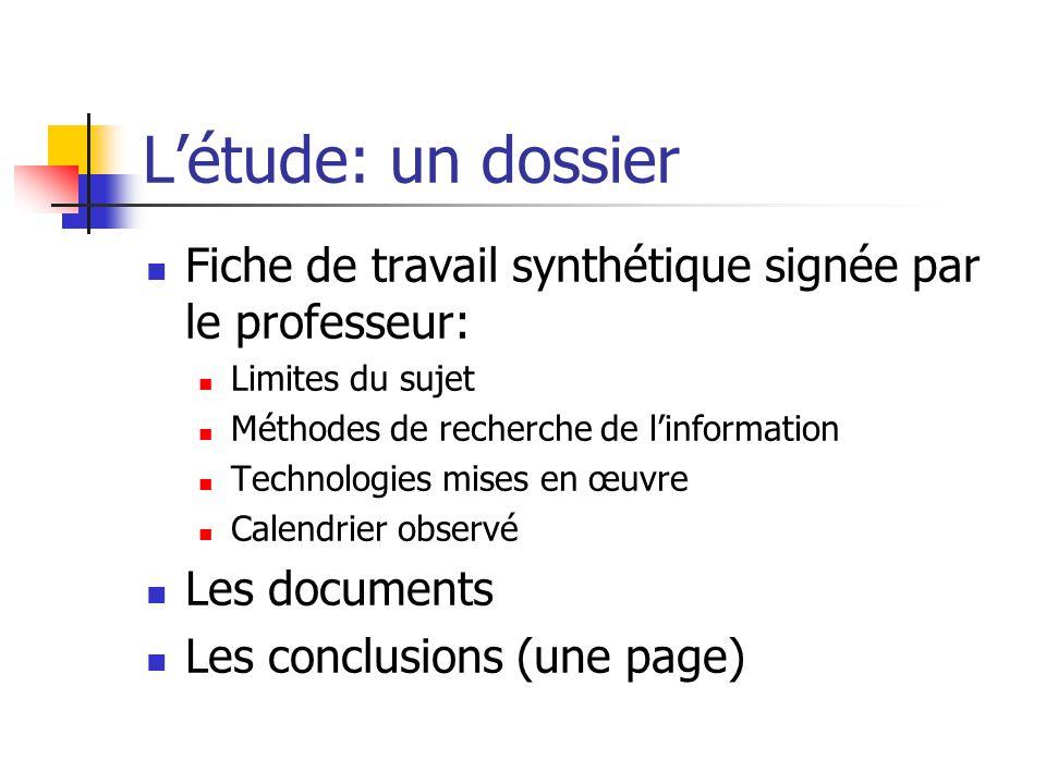 L'étude: un dossier Fiche de travail synthétique signée par le professeur: Limites du sujet. Méthodes de recherche de l'information.