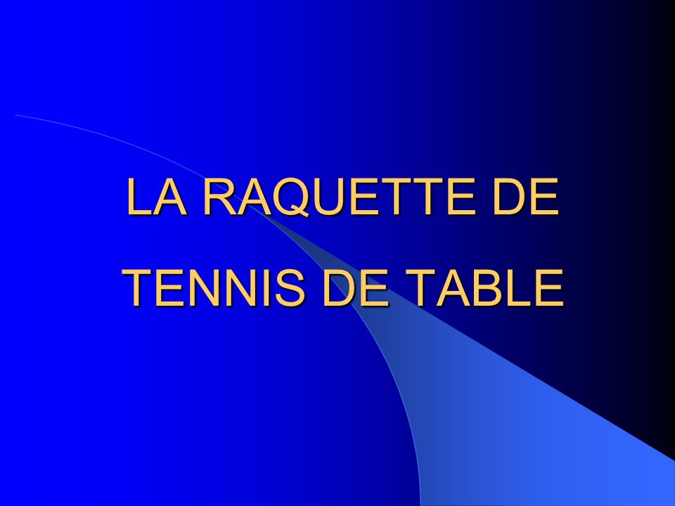 La raquette de tennis de table ppt video online t l charger - Revetement de raquette de tennis de table ...