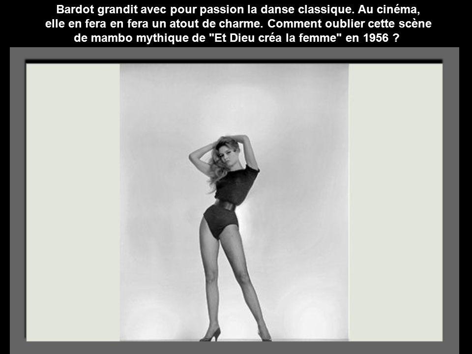 Bardot grandit avec pour passion la danse classique. Au cinéma,