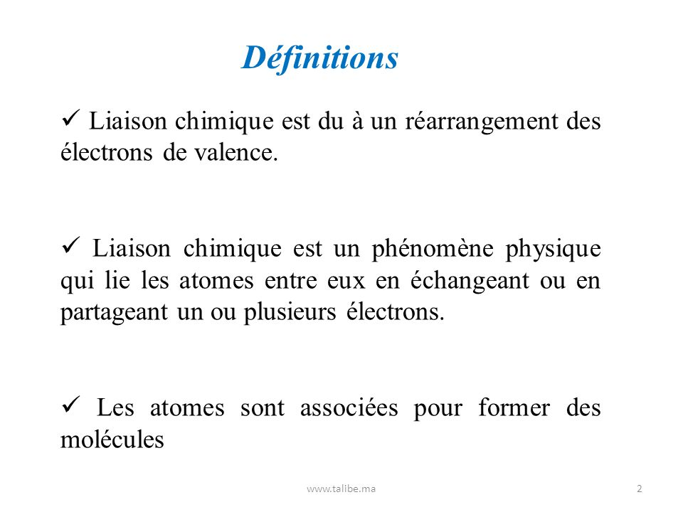 Définitions  Liaison chimique est du à un réarrangement des électrons de valence.