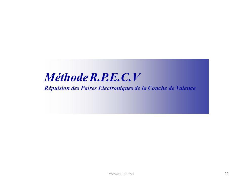 Méthode R.P.E.C.V Répulsion des Paires Electroniques de la Couche de Valence www.talibe.ma