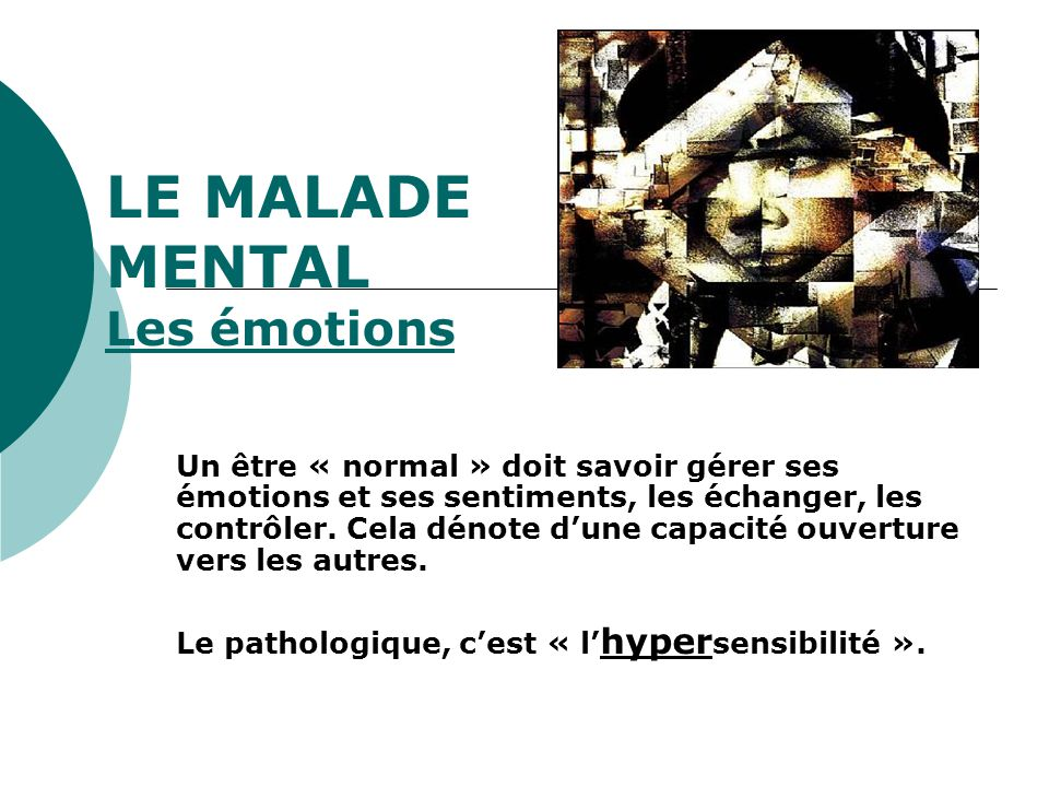 LE MALADE MENTAL Les émotions
