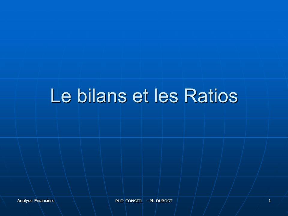 Le bilans et les Ratios Analyse Financière PHD CONSEIL - Ph DUBOST
