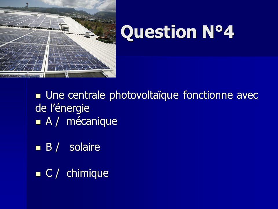 Question N°4 Une centrale photovoltaïque fonctionne avec de l'énergie
