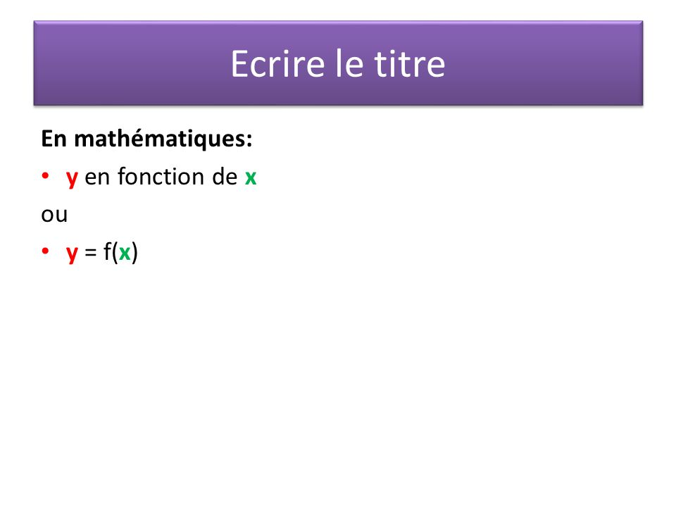 Ecrire le titre En mathématiques: y en fonction de x ou