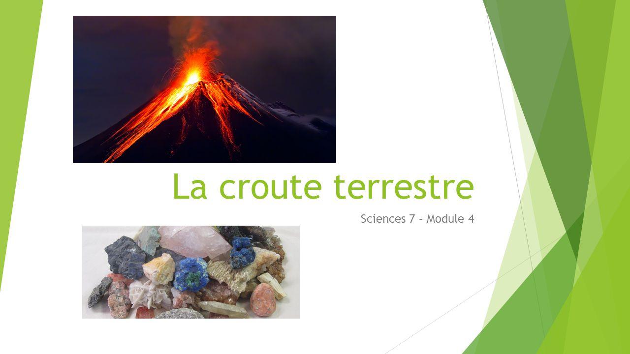 La croute terrestre Sciences 7 – Module 4