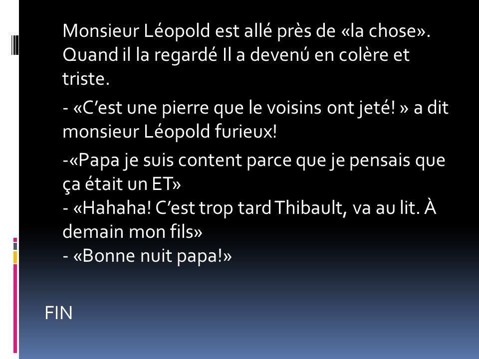 Monsieur Léopold est allé près de «la chose»