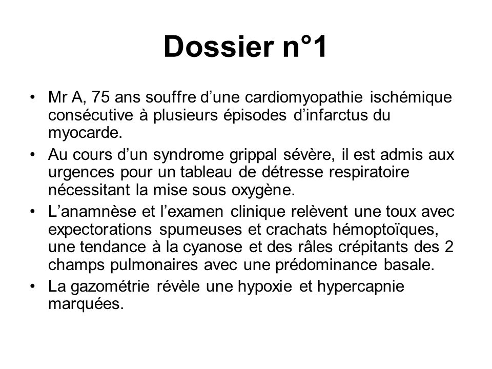 Dossier n°1 Mr A, 75 ans souffre d'une cardiomyopathie ischémique consécutive à plusieurs épisodes d'infarctus du myocarde.