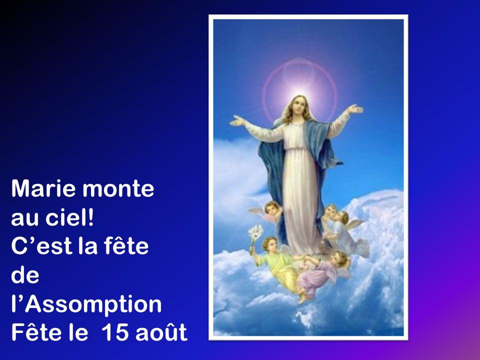 Marie monte au ciel! C'est la fête de l'Assomption Fête le 15 août
