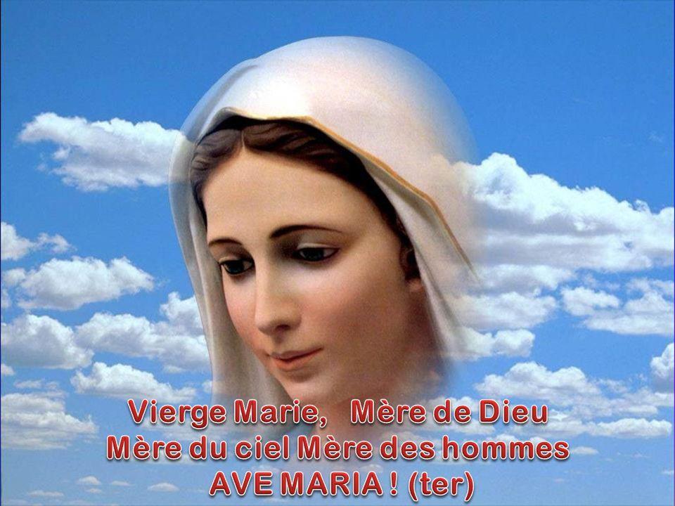 Vierge Marie, Mère de Dieu Mère du ciel Mère des hommes AVE MARIA