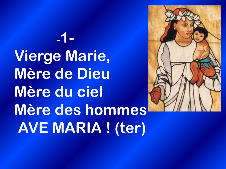 -1- Vierge Marie, Mère de Dieu Mère du ciel Mère des hommes AVE MARIA
