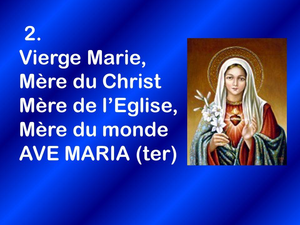 2. Vierge Marie, Mère du Christ Mère de l'Eglise, Mère du monde AVE MARIA (ter)