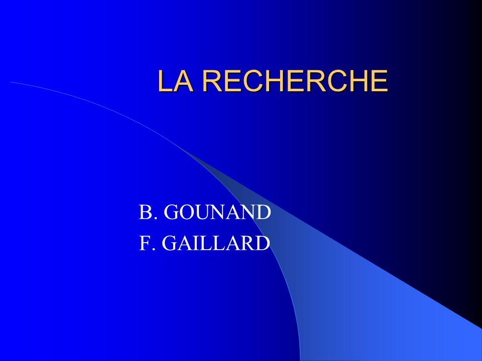 LA RECHERCHE B. GOUNAND F. GAILLARD