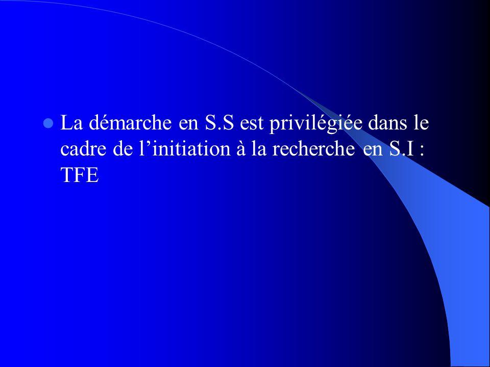 La démarche en S.S est privilégiée dans le cadre de l'initiation à la recherche en S.I : TFE
