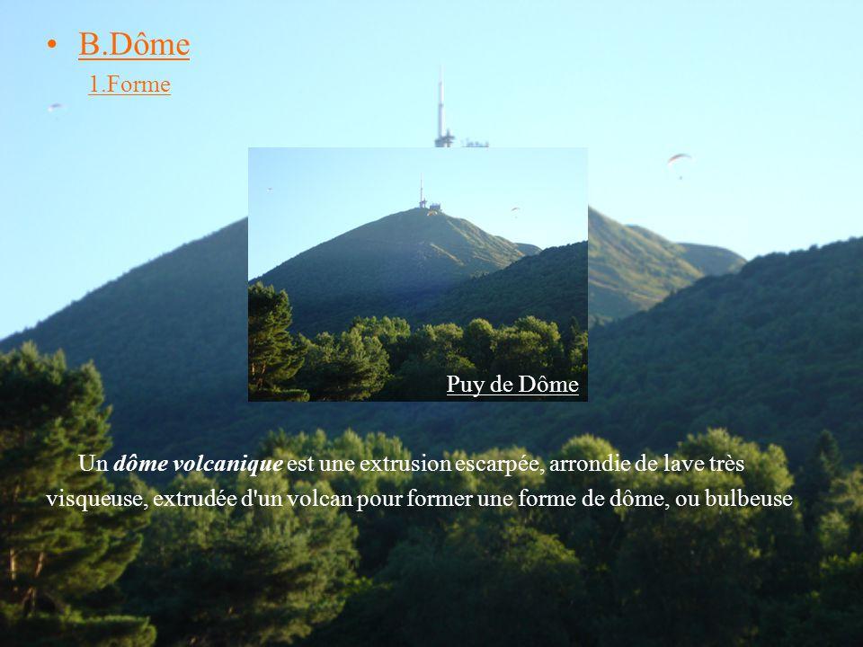 B.Dôme 1.Forme. Un dôme volcanique est une extrusion escarpée, arrondie de lave très.