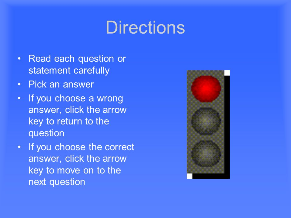 Directions Read each question or statement carefully Pick an answer