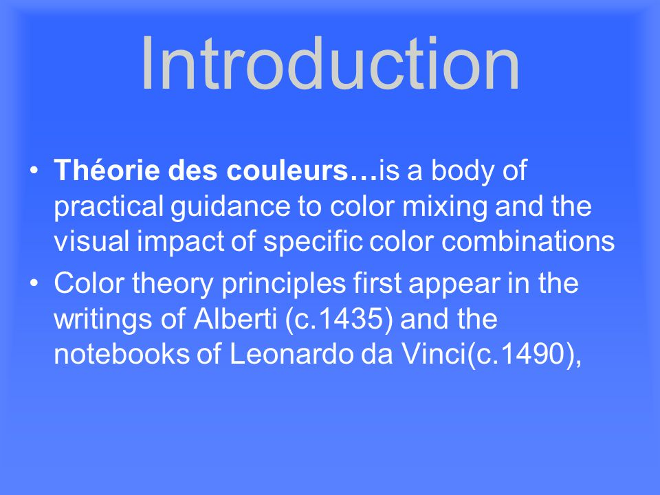 Introduction Théorie des couleurs…is a body of practical guidance to color mixing and the visual impact of specific color combinations.