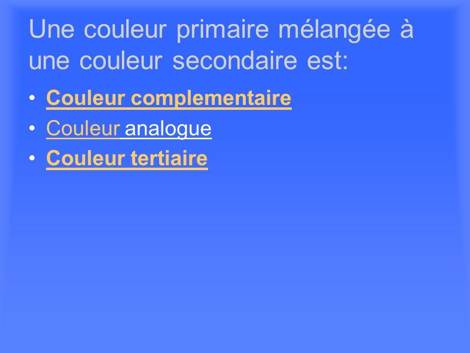 Une couleur primaire mélangée à une couleur secondaire est: