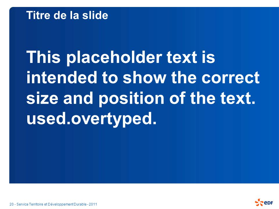 Titre de la slide This placeholder text is intended to show the correct size and position of the text. used.overtyped.