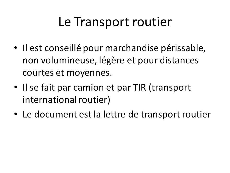 Le Transport routier Il est conseillé pour marchandise périssable, non volumineuse, légère et pour distances courtes et moyennes.